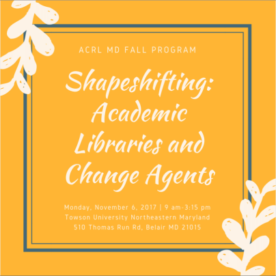 ACRL MD Fall Program. Shape Shifting: Academic Libraries and Change Agents